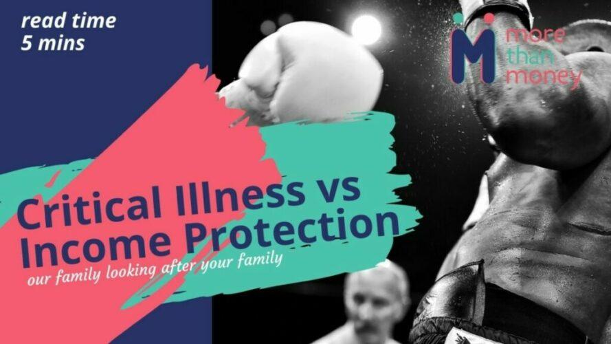 Critical Illness vs Income Protection, More than Money