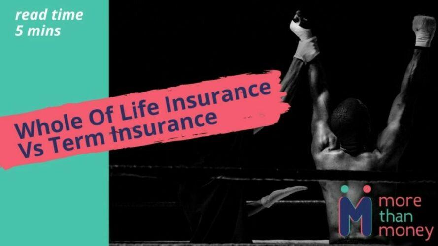 Whole Of Life Insurance Vs Term Insurance