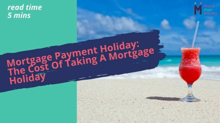 Mortgage Payment Holiday: The Cost Of Taking A Mortgage Holiday