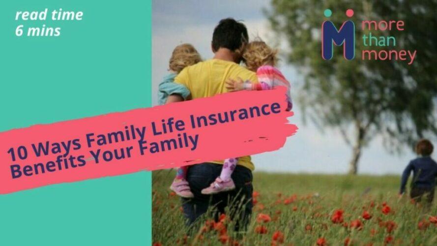 10 Ways Family Life Insurance Benefits Your Family